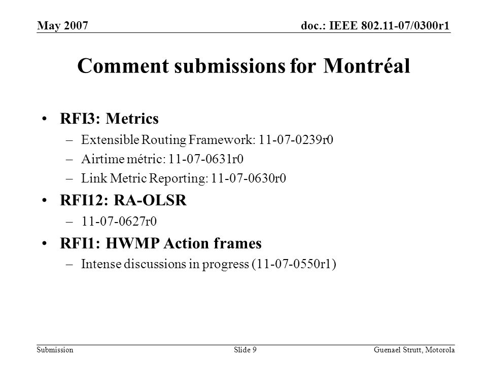 doc.: IEEE 802.11-07/0300r1 Submission May 2007 Guenael Strutt, MotorolaSlide 9 Comment submissions for Montréal RFI3: Metrics –Extensible Routing Fra
