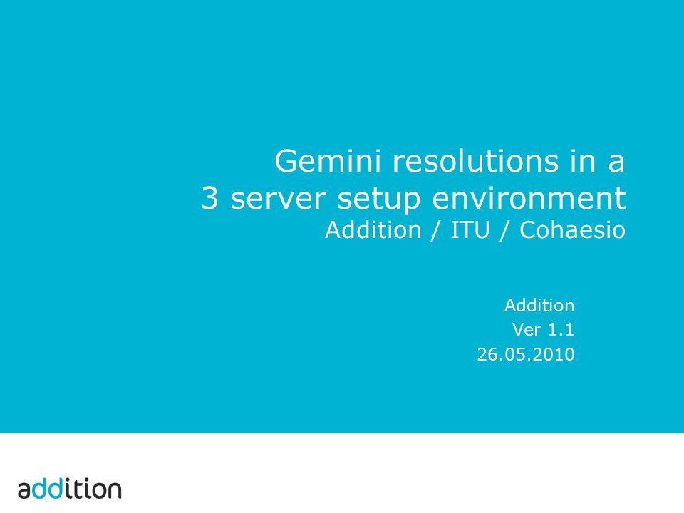 Gemini resolutions in a 3 server setup environment Addition / ITU / Cohaesio Addition Ver 1.1 26.05.2010