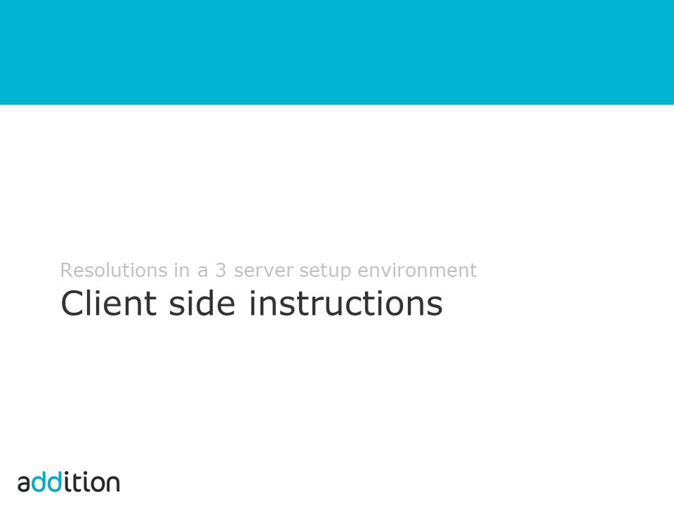 Resolutions in a 3 server setup environment Client side instructions