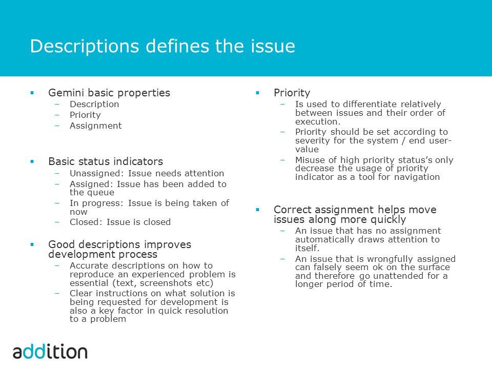 Descriptions defines the issue  Gemini basic properties –Description –Priority –Assignment  Basic status indicators –Unassigned: Issue needs attenti