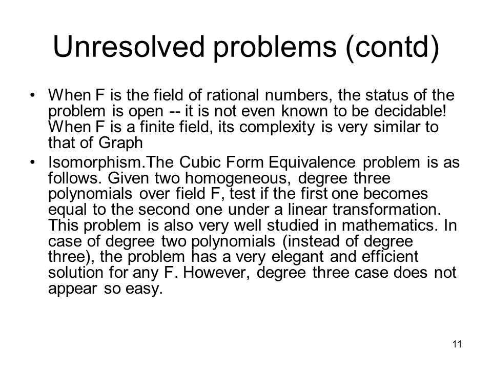 11 Unresolved problems (contd) When F is the field of rational numbers, the status of the problem is open -- it is not even known to be decidable.
