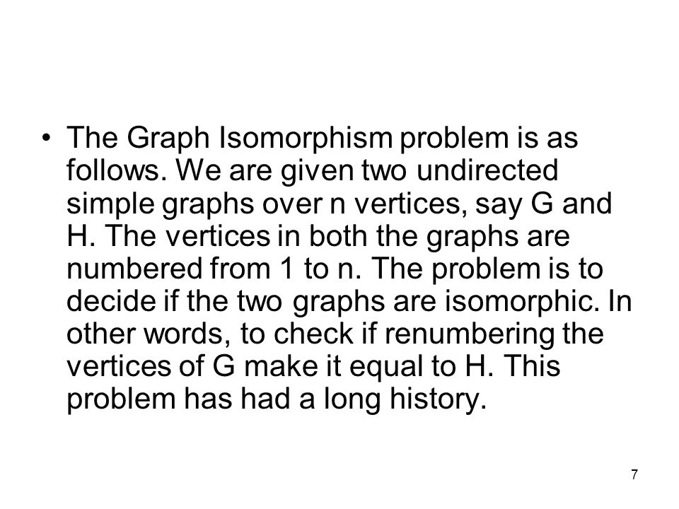 7 The Graph Isomorphism problem is as follows.
