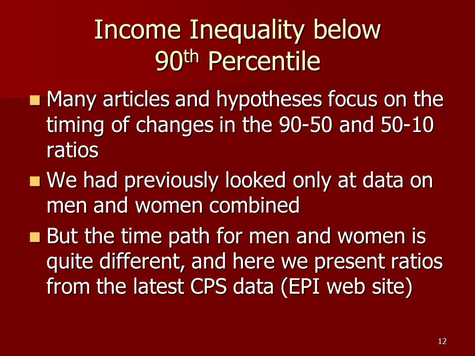 12 Income Inequality below 90 th Percentile Many articles and hypotheses focus on the timing of changes in the 90-50 and 50-10 ratios Many articles an