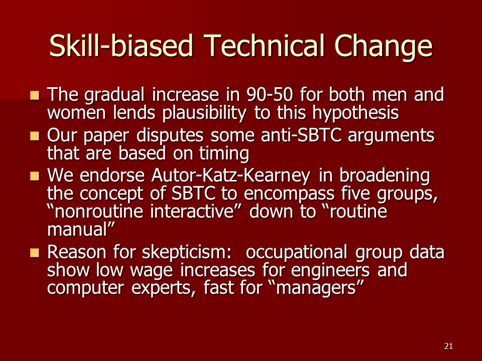 21 Skill-biased Technical Change The gradual increase in 90-50 for both men and women lends plausibility to this hypothesis The gradual increase in 90