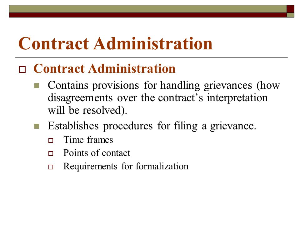 Contract Administration  Contract Administration Contains provisions for handling grievances (how disagreements over the contract's interpretation will be resolved).