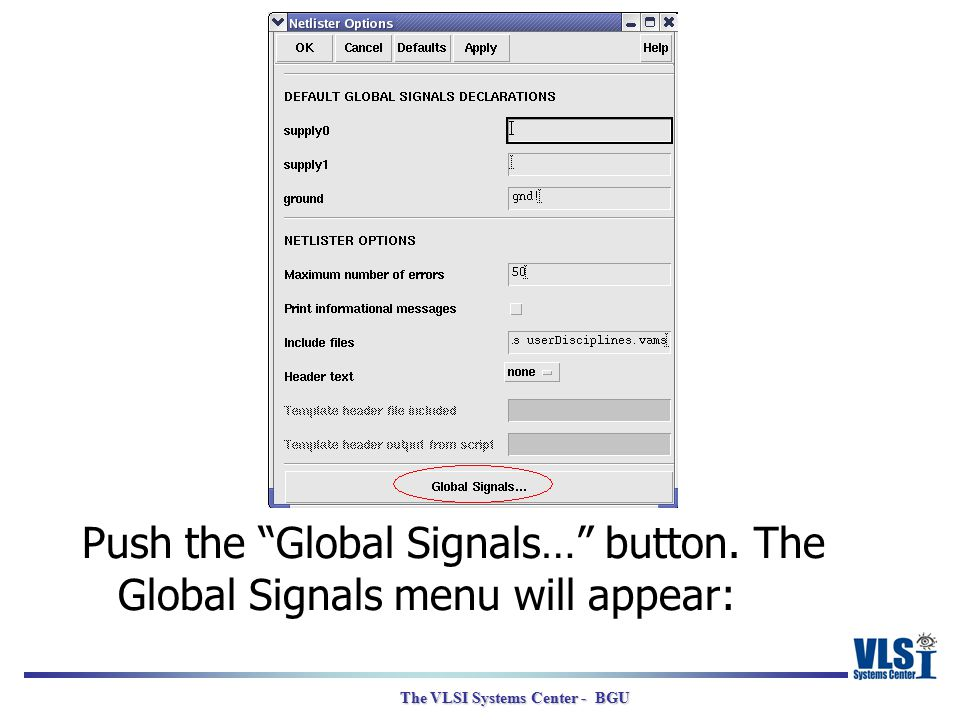 "The VLSI Systems Center - BGU Push the ""Global Signals…"" button. The Global Signals menu will appear:"