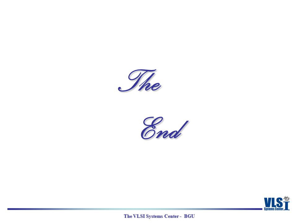The VLSI Systems Center - BGU The End The End
