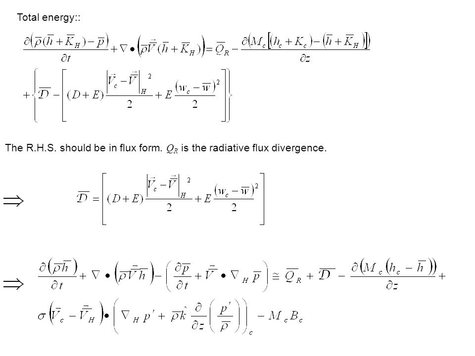 Total energy:: The R.H.S. should be in flux form. Q R is the radiative flux divergence.