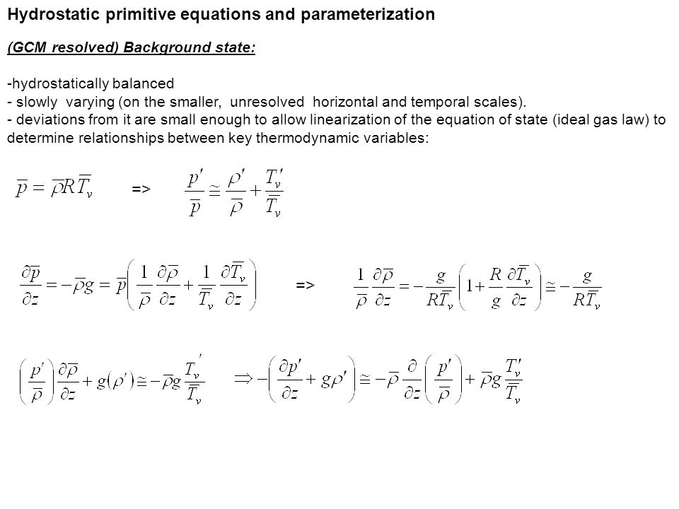 Hydrostatic primitive equations and parameterization (GCM resolved) Background state: -hydrostatically balanced - slowly varying (on the smaller, unresolved horizontal and temporal scales).