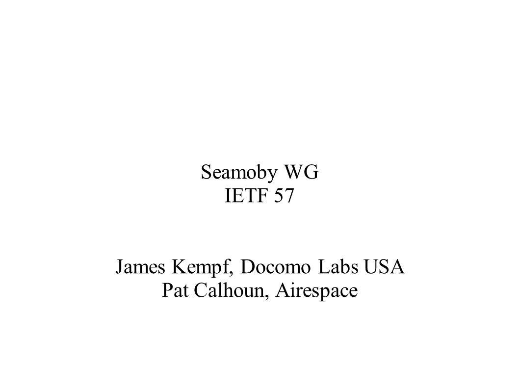 Seamoby WG IETF 57 James Kempf, Docomo Labs USA Pat Calhoun, Airespace