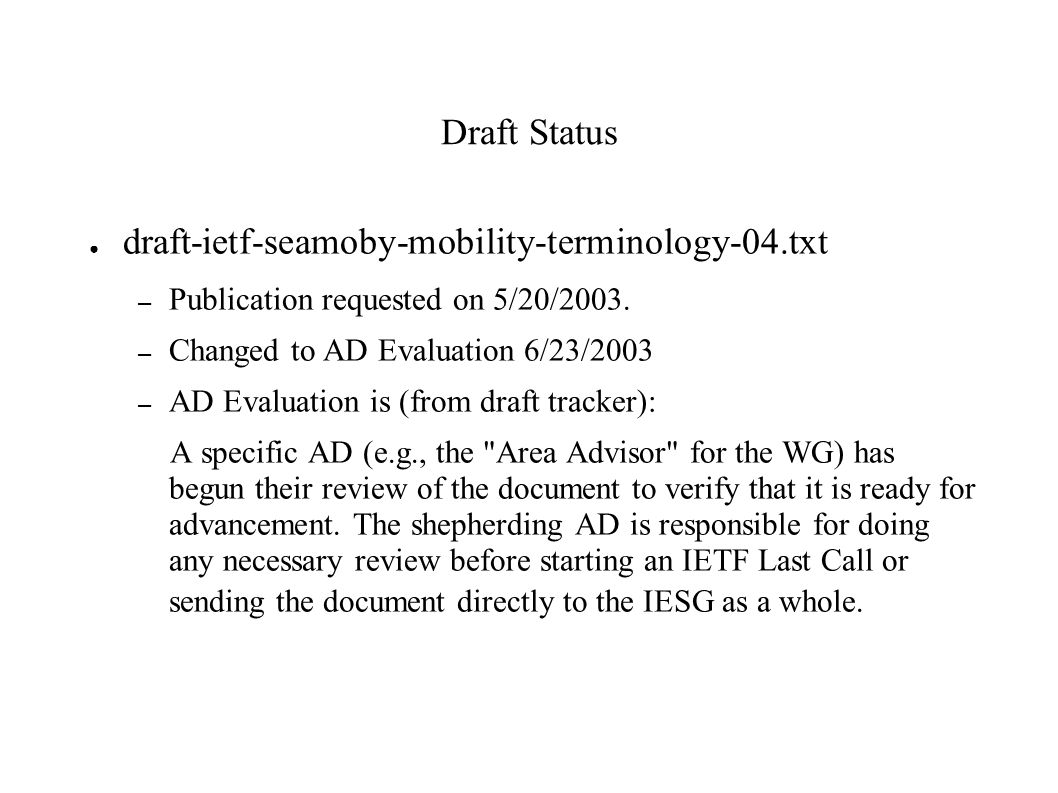 Draft Status ● draft-ietf-seamoby-mobility-terminology-04.txt – Publication requested on 5/20/2003. – Changed to AD Evaluation 6/23/2003 – AD Evaluati