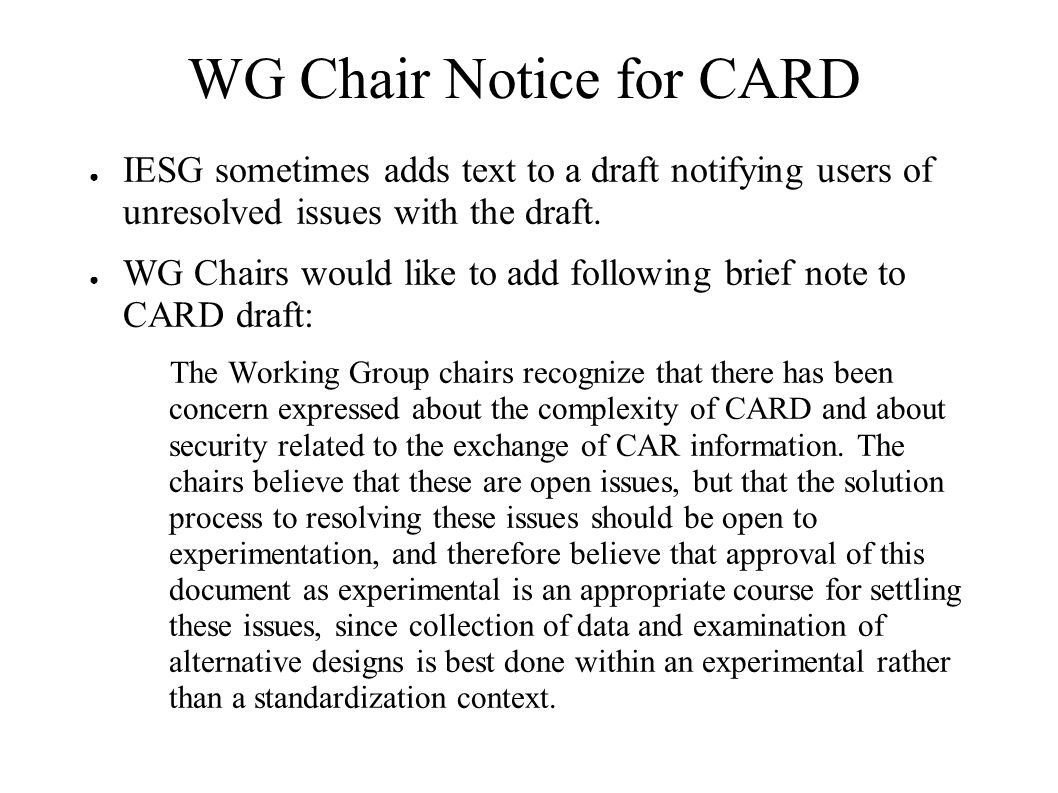 WG Chair Notice for CARD ● IESG sometimes adds text to a draft notifying users of unresolved issues with the draft.