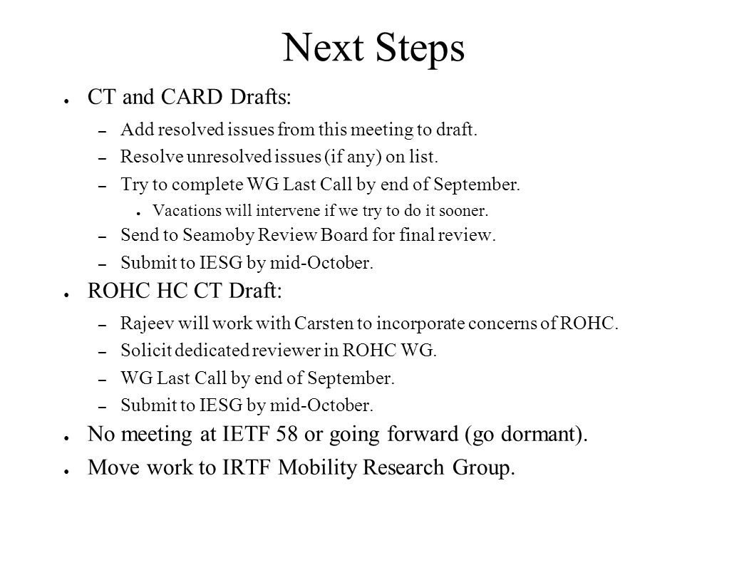 Next Steps ● CT and CARD Drafts: – Add resolved issues from this meeting to draft. – Resolve unresolved issues (if any) on list. – Try to complete WG