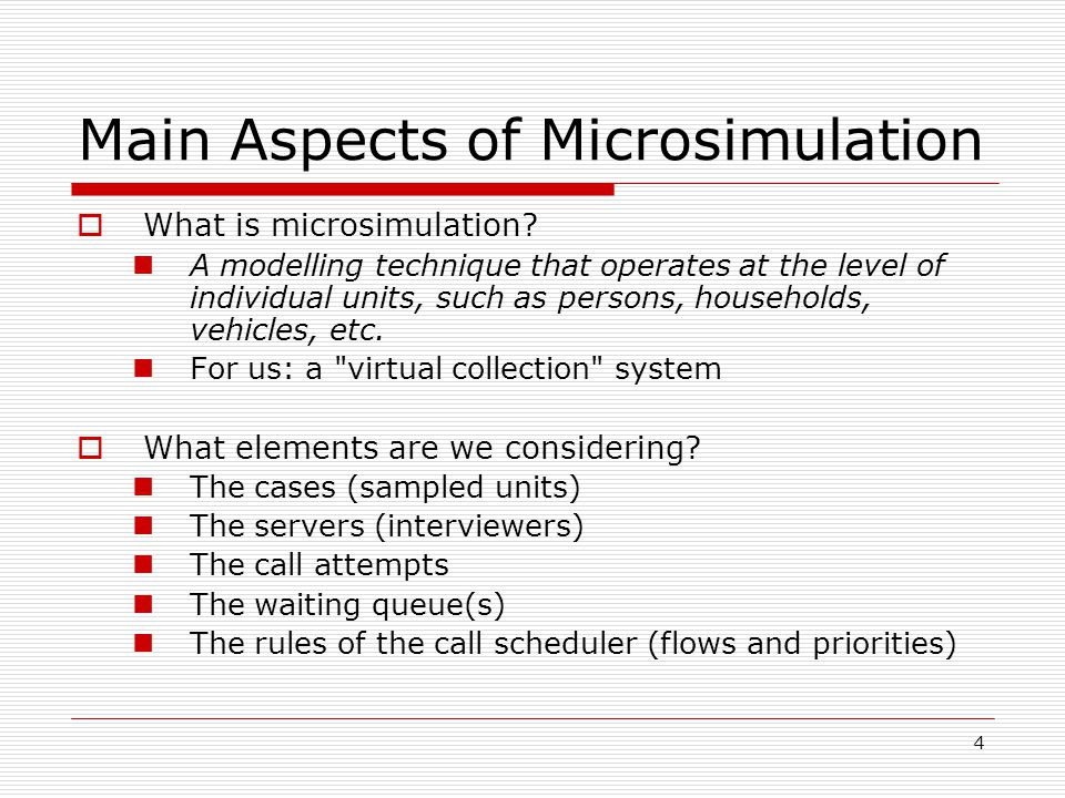 4 Main Aspects of Microsimulation  What is microsimulation.