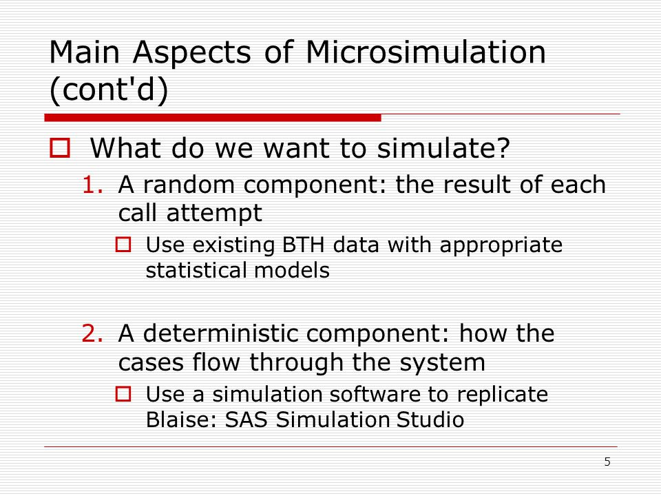 5 Main Aspects of Microsimulation (cont d)  What do we want to simulate.
