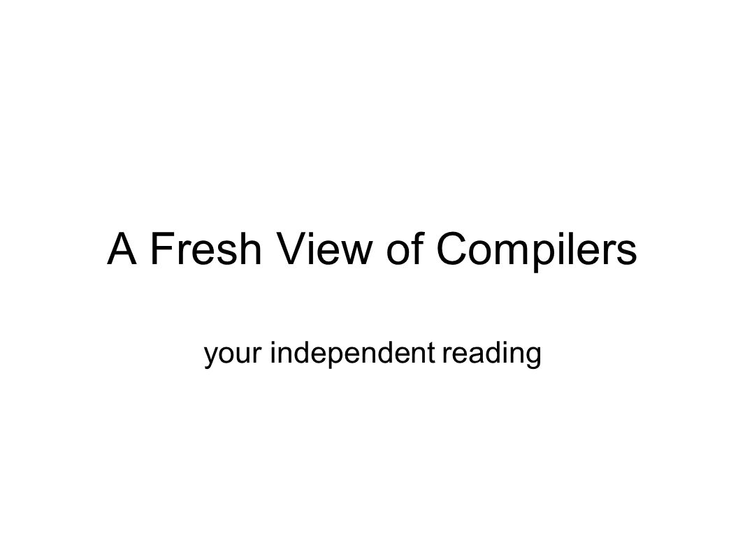 A Fresh View of Compilers your independent reading