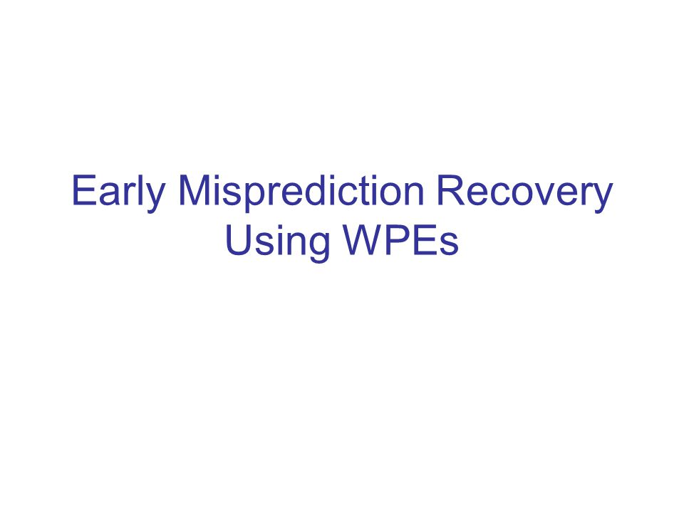 Early Misprediction Recovery Using WPEs