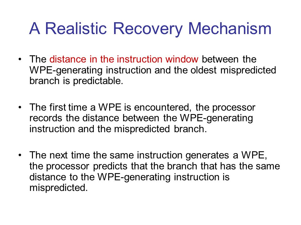 A Realistic Recovery Mechanism The distance in the instruction window between the WPE-generating instruction and the oldest mispredicted branch is predictable.