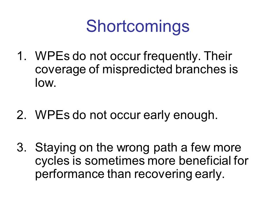 Shortcomings 1.WPEs do not occur frequently. Their coverage of mispredicted branches is low.