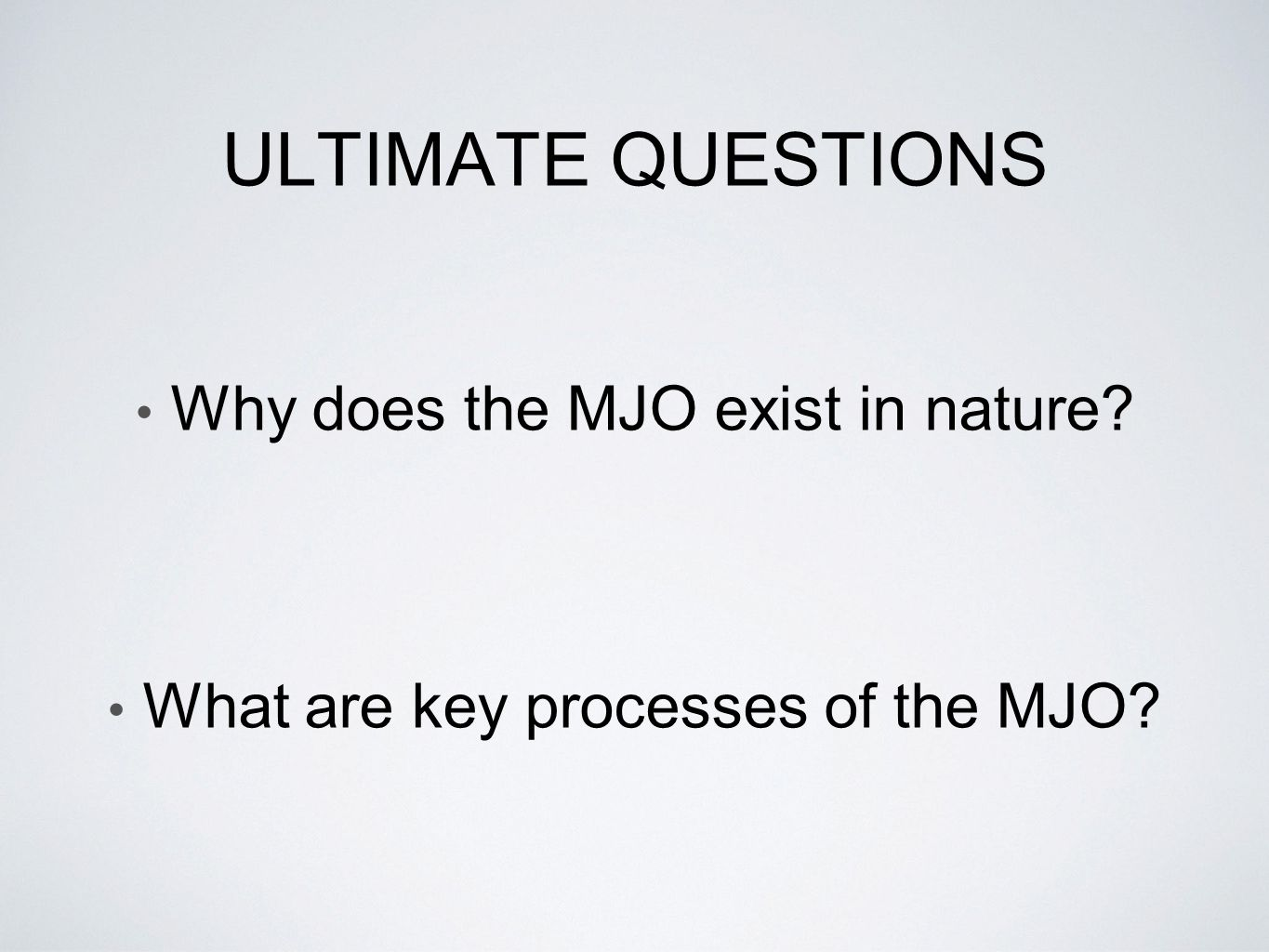 ULTIMATE QUESTIONS Why does the MJO exist in nature? What are key processes of the MJO?