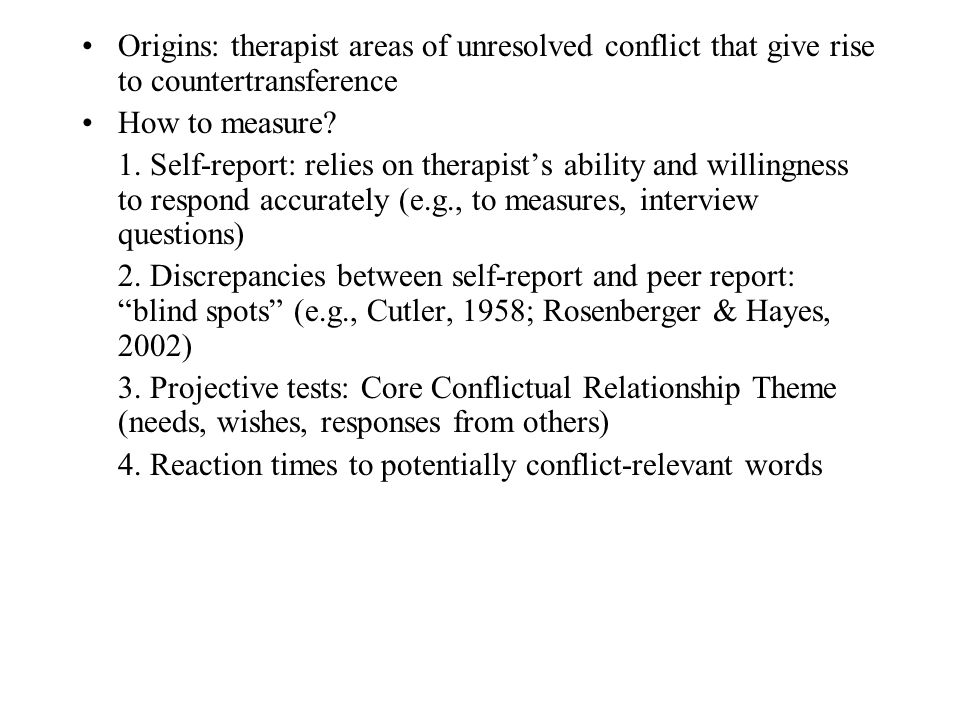 Origins: therapist areas of unresolved conflict that give rise to countertransference How to measure.