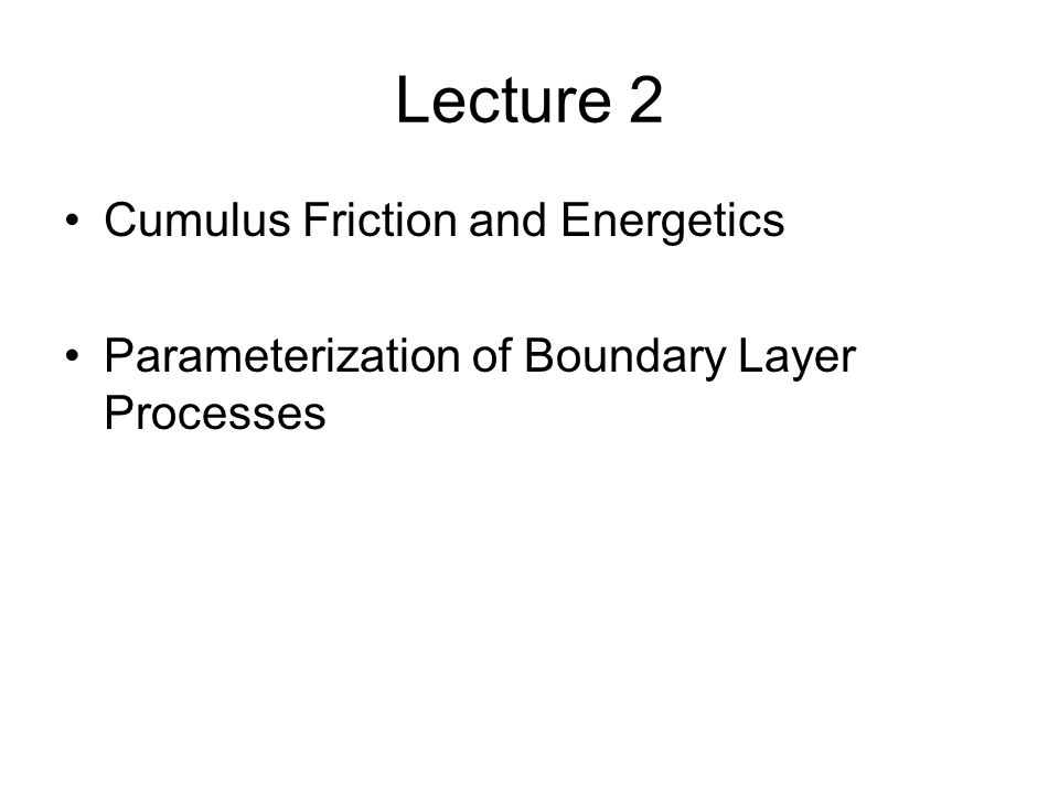 Lecture 2 Cumulus Friction and Energetics Parameterization of Boundary Layer Processes