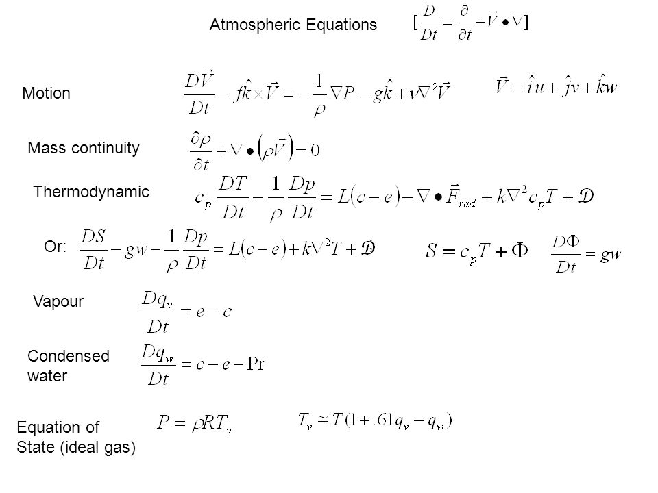; Atmospheric Equations Motion Mass continuity Thermodynamic Or: Vapour Condensed water Equation of State (ideal gas)