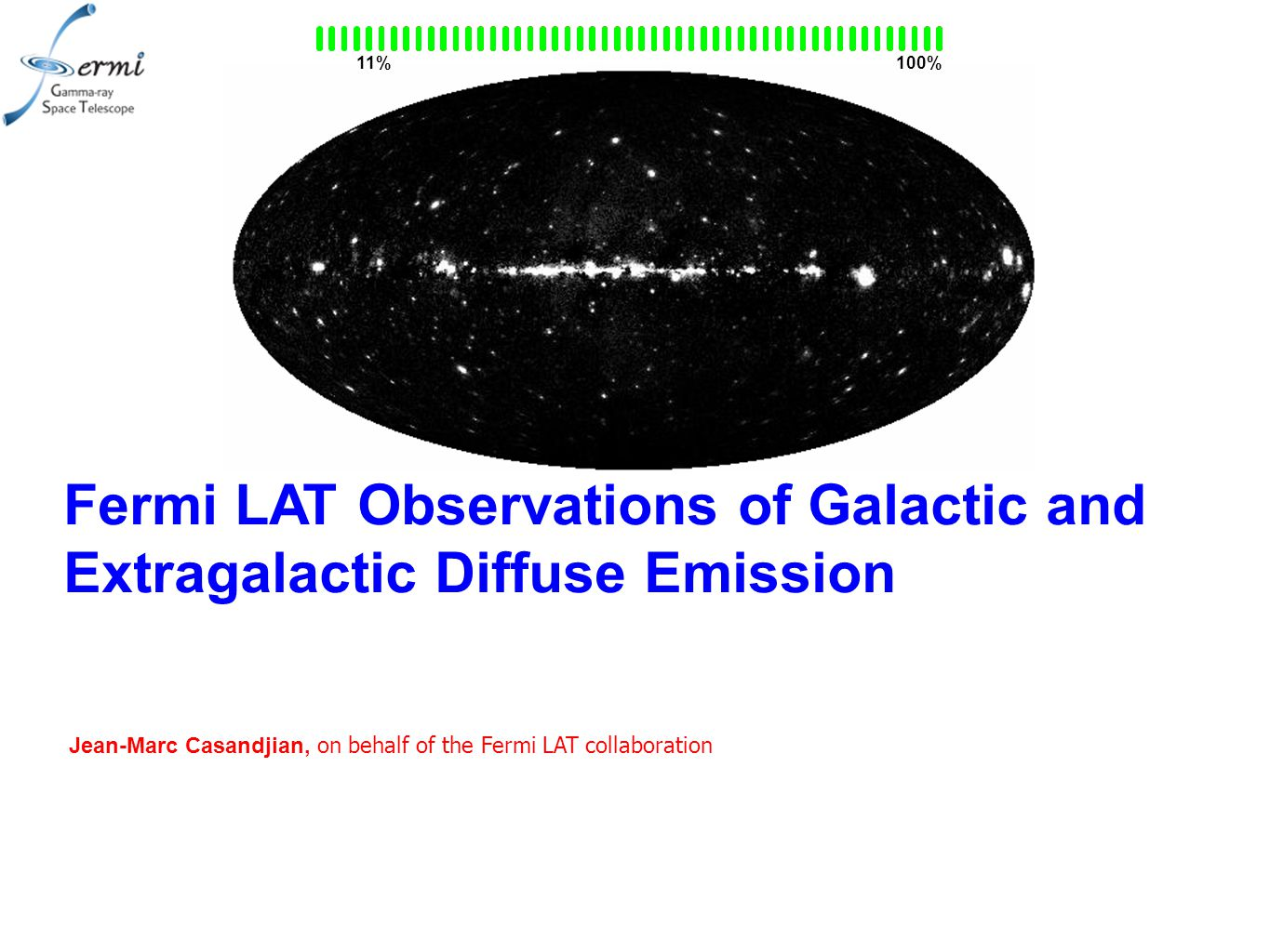 Fermi LAT Observations of Galactic and Extragalactic Diffuse Emission Jean-Marc Casandjian, on behalf of the Fermi LAT collaboration 100%11%