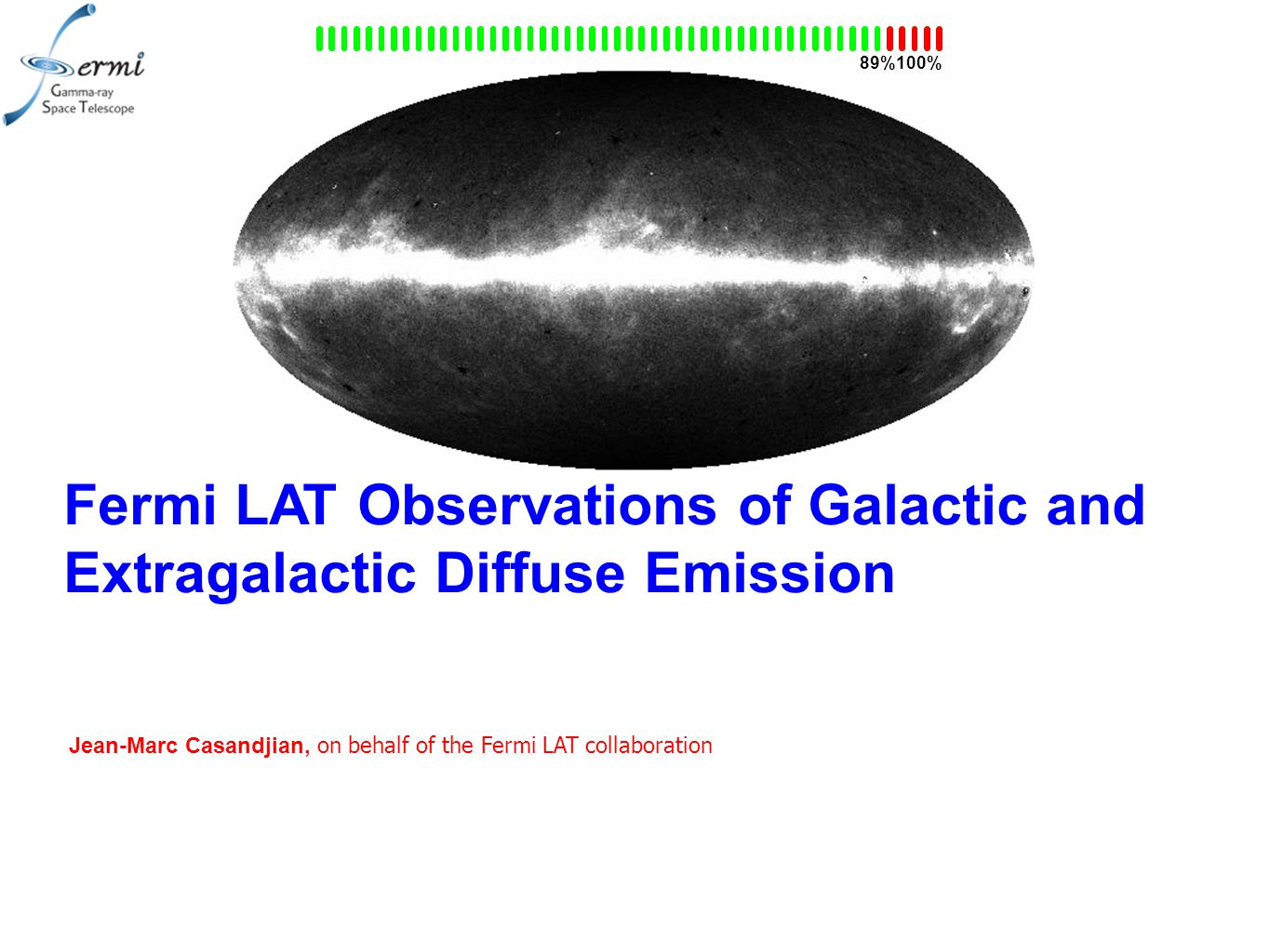 100%89% Fermi LAT Observations of Galactic and Extragalactic Diffuse Emission Jean-Marc Casandjian, on behalf of the Fermi LAT collaboration