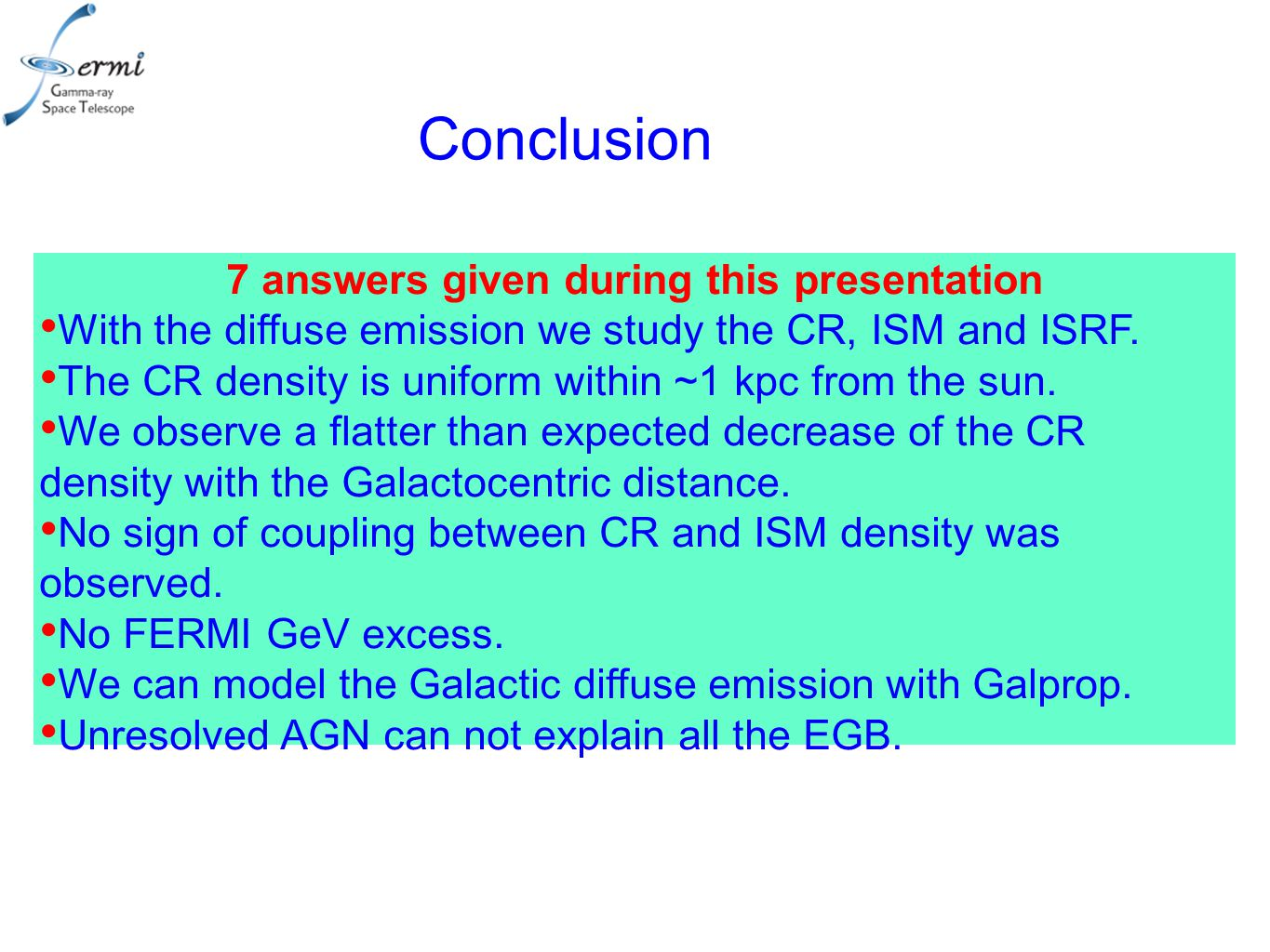 Conclusion 7 answers given during this presentation With the diffuse emission we study the CR, ISM and ISRF.