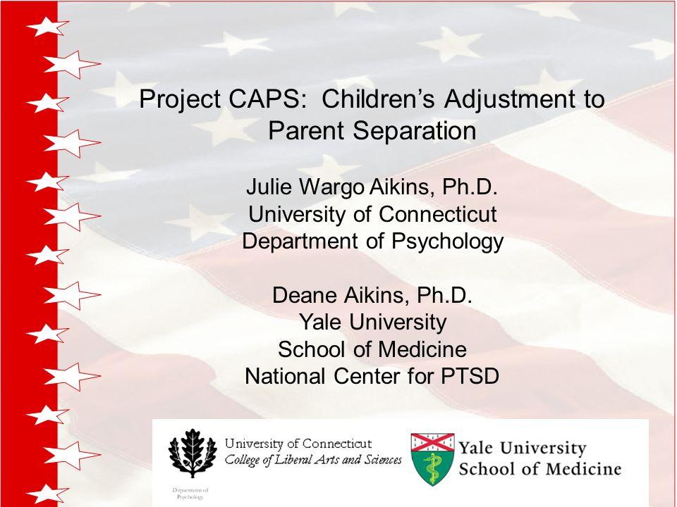 Project CAPS: Children's Adjustment to Parent Separation Julie Wargo Aikins, Ph.D.