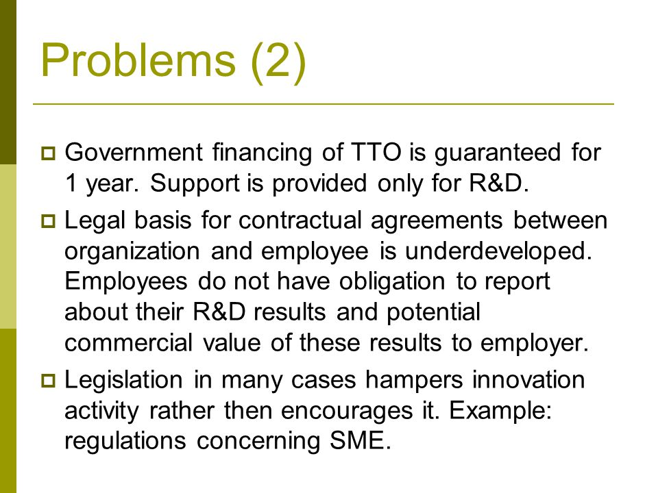 Problems (2)  Government financing of TTO is guaranteed for 1 year.