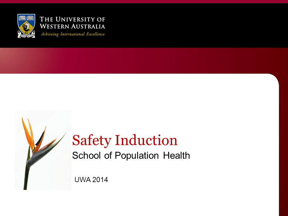 Aims of the SPH safety induction Demonstrate UWA's commitment to safety.