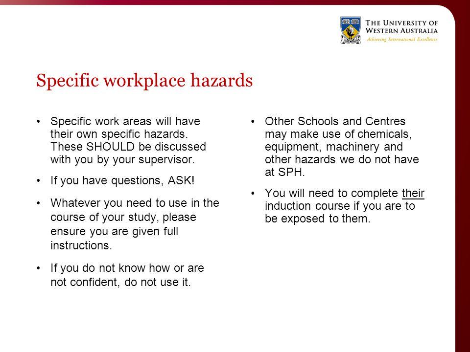 Specific workplace hazards Specific work areas will have their own specific hazards.
