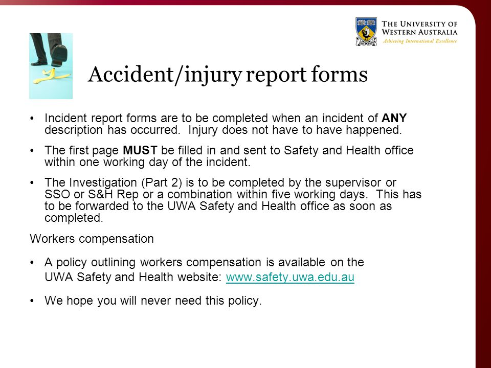 Accident/injury report forms Incident report forms are to be completed when an incident of ANY description has occurred.