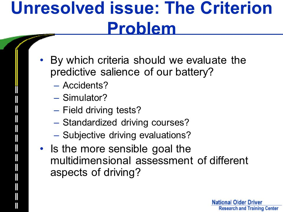 Unresolved issue: The Criterion Problem By which criteria should we evaluate the predictive salience of our battery.