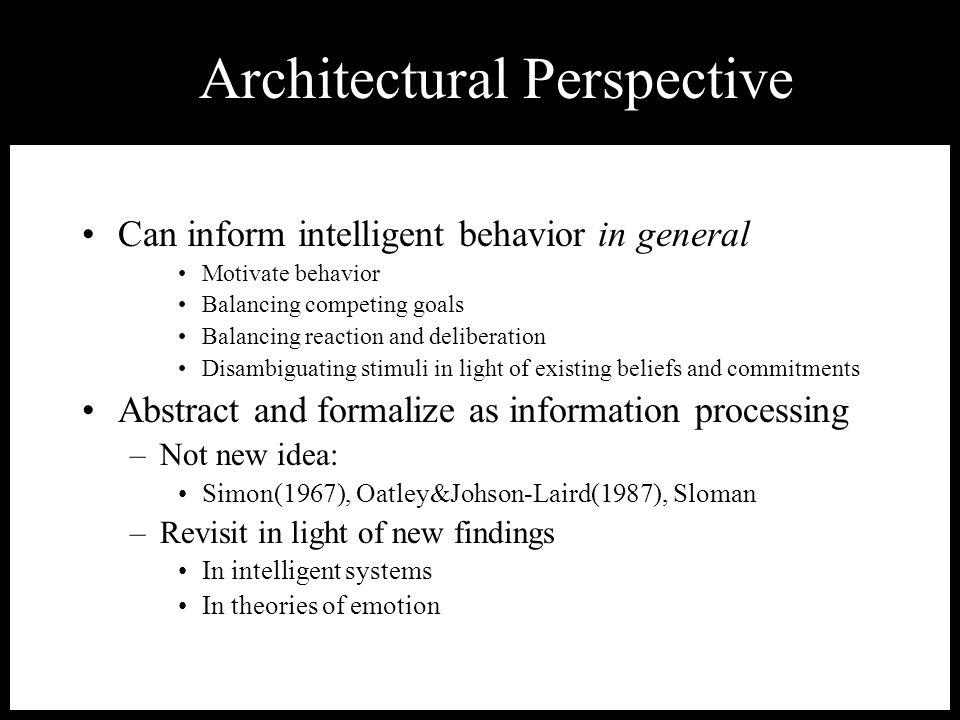 Outline Can inform intelligent behavior in general Motivate behavior Balancing competing goals Balancing reaction and deliberation Disambiguating stim