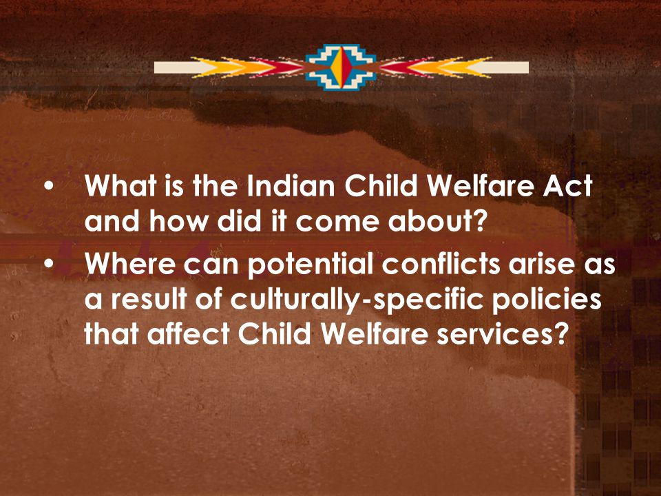 What is the Indian Child Welfare Act and how did it come about.