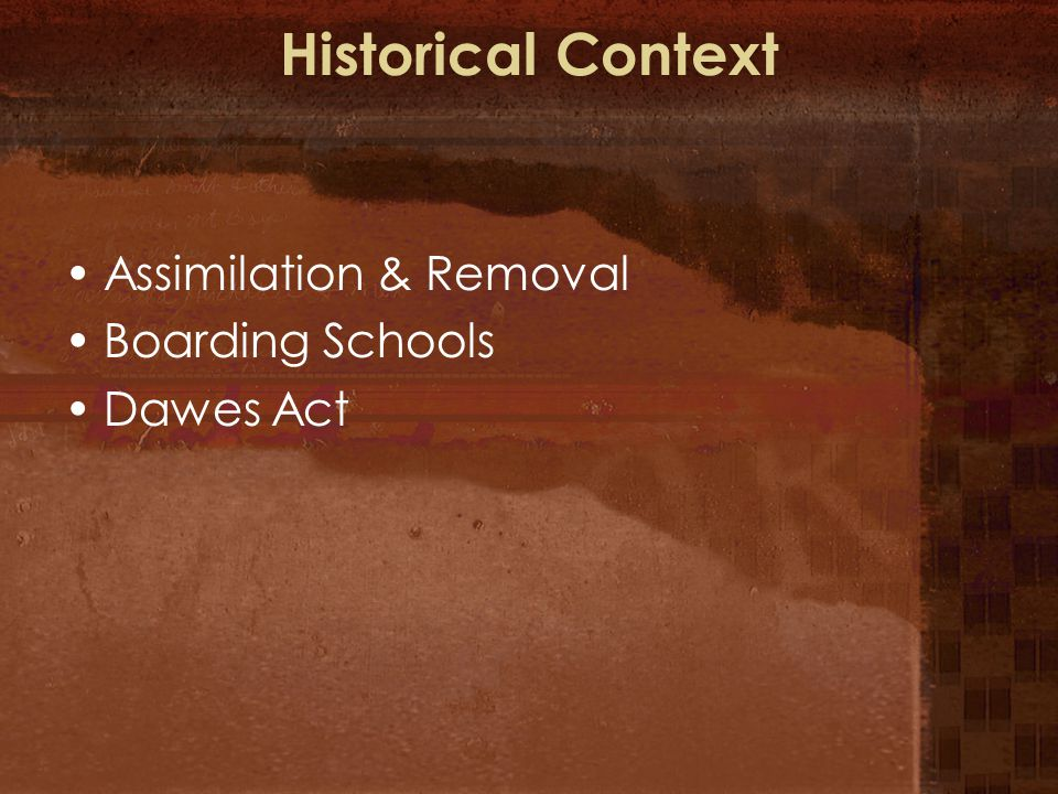 Historical Context Assimilation & Removal Boarding Schools Dawes Act