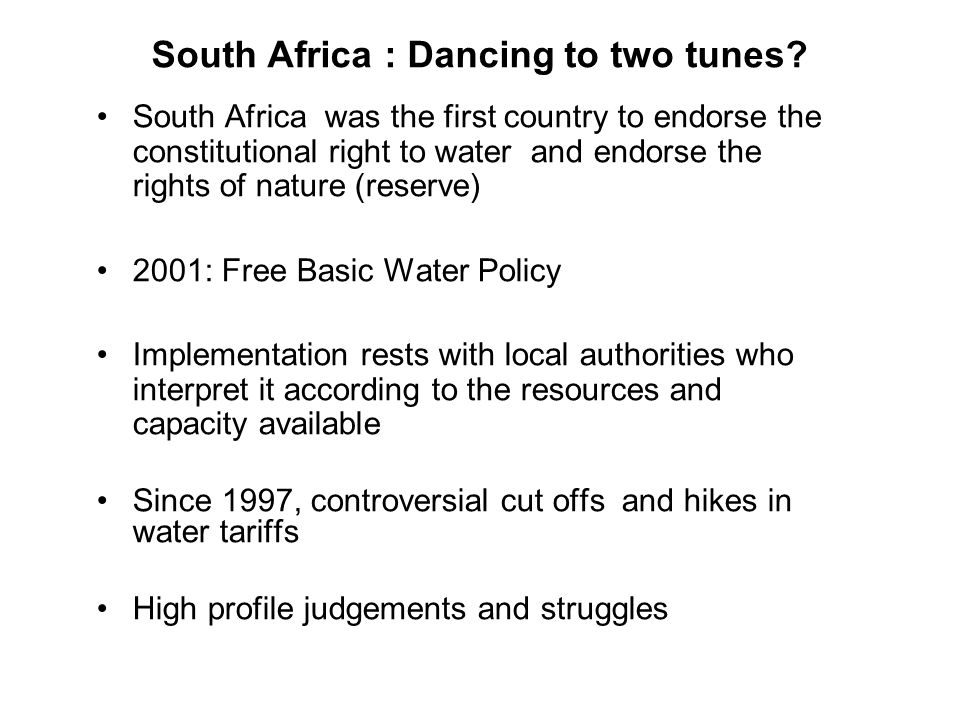 South Africa : Dancing to two tunes? South Africa was the first country to endorse the constitutional right to water and endorse the rights of nature