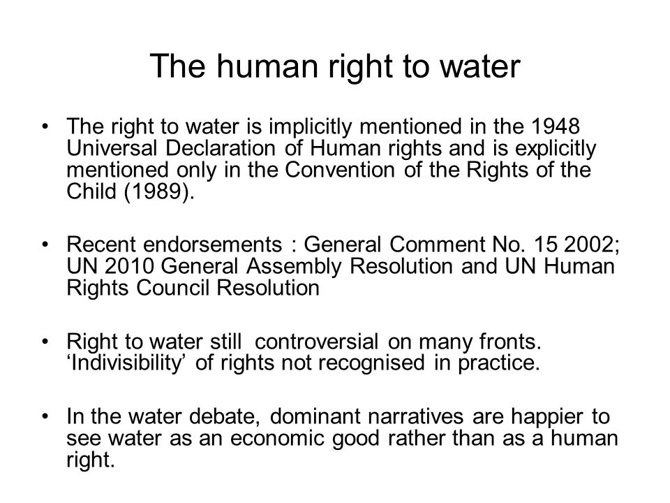 The human right to water The right to water is implicitly mentioned in the 1948 Universal Declaration of Human rights and is explicitly mentioned only