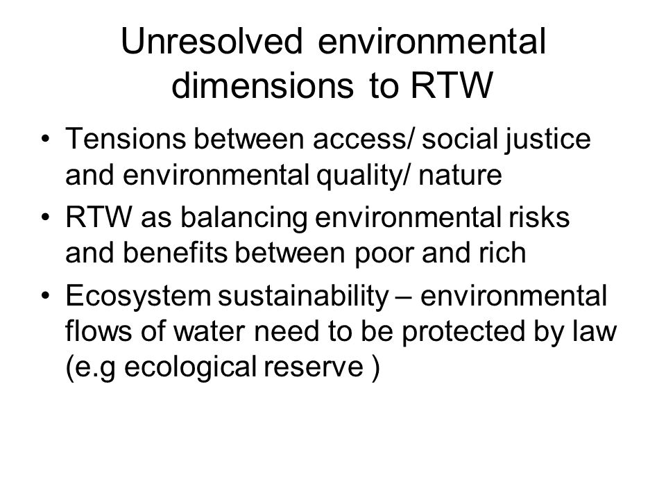 Unresolved environmental dimensions to RTW Tensions between access/ social justice and environmental quality/ nature RTW as balancing environmental ri