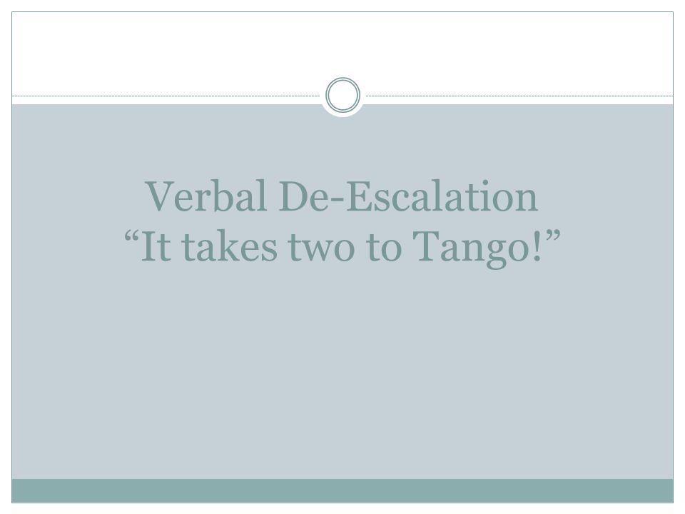 """Verbal De-Escalation """"It takes two to Tango!"""""""