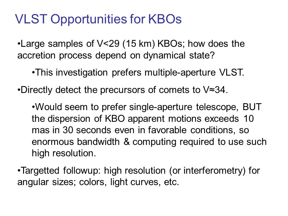 VLST Opportunities for KBOs Large samples of V<29 (15 km) KBOs; how does the accretion process depend on dynamical state? This investigation prefers m