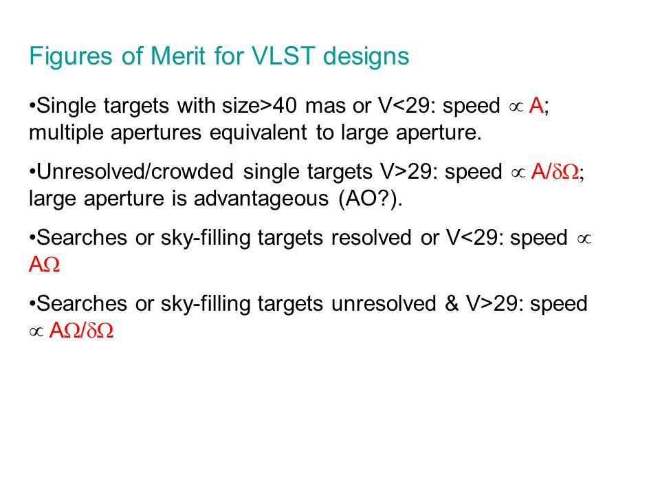 Figures of Merit for VLST designs Single targets with size>40 mas or V<29: speed  A; multiple apertures equivalent to large aperture. Unresolved/crow