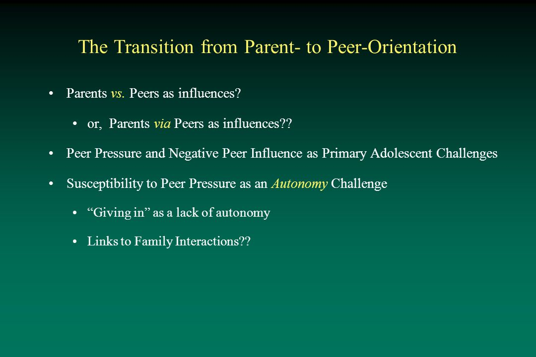 The Transition from Parent- to Peer-Orientation Parents vs.