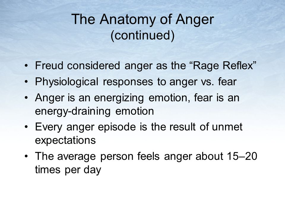 "The Anatomy of Anger (continued) Freud considered anger as the ""Rage Reflex"" Physiological responses to anger vs. fear Anger is an energizing emotion,"