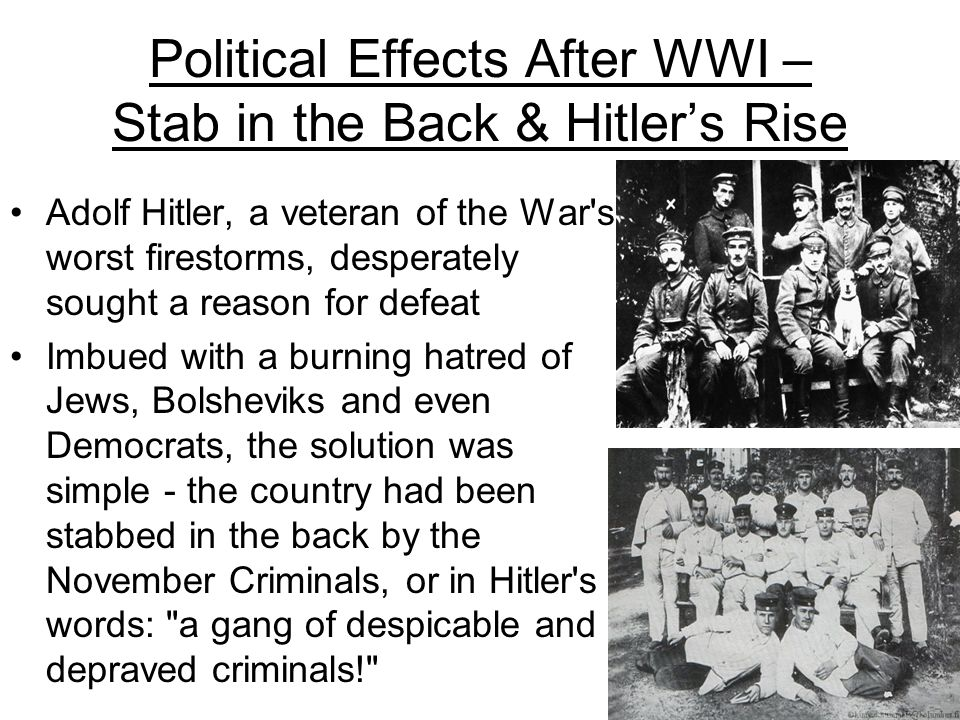 Political Effects After WWI - Stab In the Back & Hitler's Rise The German and Austrian populaces, with their censored presses, had been kept in the da
