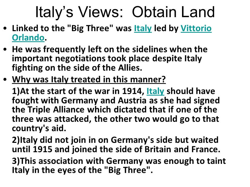 Vittorio Orlando Italian Prime Minister. Wanted land and territory for Italy. Self determination stopped Italy getting the lands especially Fiume. Wal
