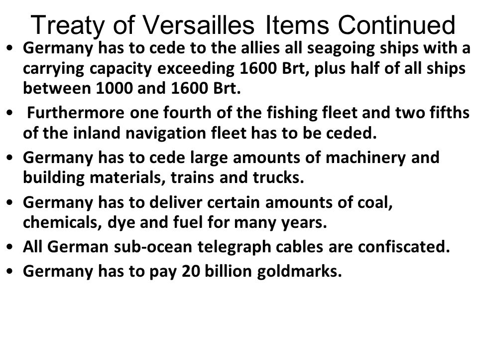 Treaty of Versailles Items Continued The German navy has a maximum of 15,000 men. Germany is allowed a total of 4,000 officers. Germany is not to take